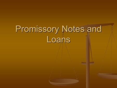 Promissory Notes and Loans. Promissory Note: Written agreement to pay back money at a given time. Lender and Lendee Promissory Note: Written agreement.