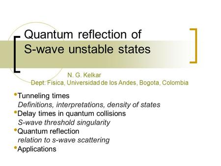 Quantum reflection of S-wave unstable states Tunneling times Definitions, interpretations, density of states Delay times in quantum collisions S-wave threshold.
