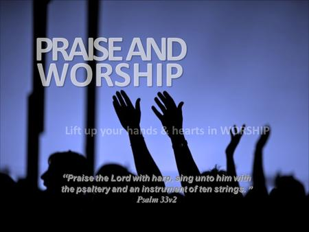 """ Praise the Lord with harp, sing unto him with the psaltery and an instrument of ten strings. "" Psalm 33v2."