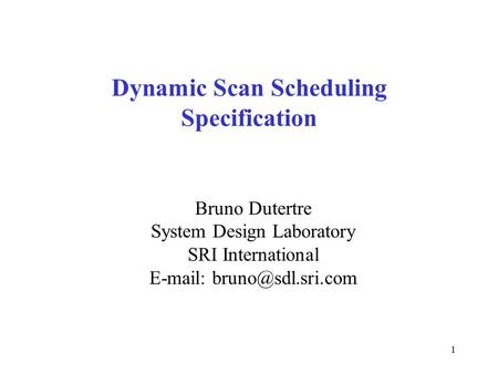1 Dynamic Scan Scheduling Specification Bruno Dutertre System Design Laboratory SRI International