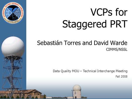 VCPs for Staggered PRT Sebastián Torres and David Warde CIMMS/NSSL Data Quality MOU – Technical Interchange Meeting Fall 2008.