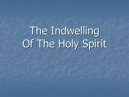 The Indwelling Of The Holy Spirit. Father Is: Jno. 20:17 Son Is: Heb. 1:8 Holy Spirit Is: Acts 5:3-4 GodheadDeity Is not Jno. 8:16 Is not Jno. 14:26 Is.