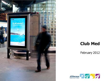 Club Med February 2012. Key Campaign information Environment/Panels Key Campaign Objectives Transvision D6 Wealth pack Enhance perceptions of Club Med.