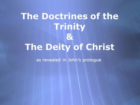 The Doctrines of the Trinity & The Deity of Christ as revealed in John's prologue.