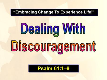 """Embracing Change To Experience Life!"" Psalm 61:1–8."