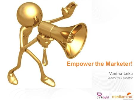 Empower the Marketer! Vanina Leka Account Director.