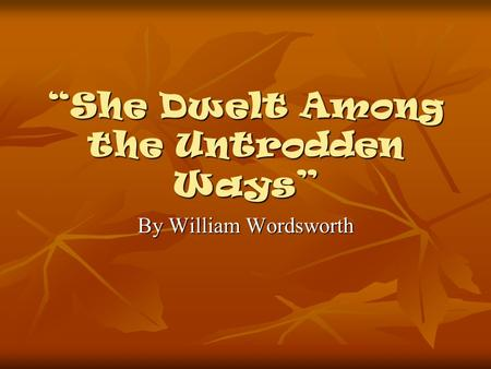 """She Dwelt Among the Untrodden Ways"""