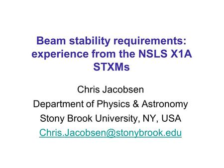 Beam stability requirements: experience from the NSLS X1A STXMs Chris Jacobsen Department of Physics & Astronomy Stony Brook University, NY, USA