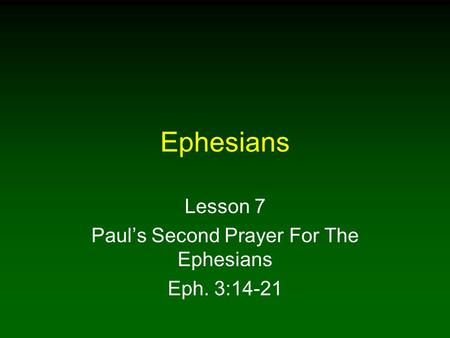 Ephesians Lesson 7 Paul's Second Prayer For The Ephesians Eph. 3:14-21.
