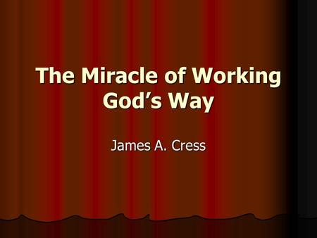 The Miracle of Working God's Way James A. Cress. Just a kid's story? 1 And the sons of the prophets said to Elisha, See now, the place where we dwell.