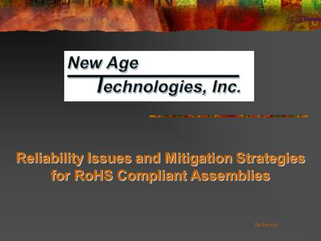Reliability Issues and Mitigation Strategies for RoHS Compliant Assemblies Dan Amiralian.