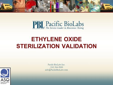 ETHYLENE OXIDE STERILIZATION VALIDATION Pacific BioLabs Inc. (510) 964-9000