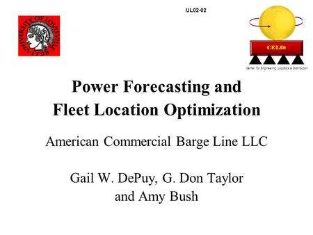 Power Forecasting and Fleet Location Optimization American Commercial Barge Line LLC Gail W. DePuy, G. Don Taylor and Amy Bush Center for Engineering Logistics.