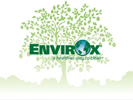 WHAT IS ENVIROX? Family business started by inventor and chemist Patrick Stewart in 1995. Focused on healthy and sustainable cleaning products that work.