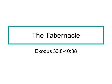 The Tabernacle Exodus 36:8-40:38. The Tabernacle in the wilderness GOD told Moses to build a Tabernacle in a very special way.