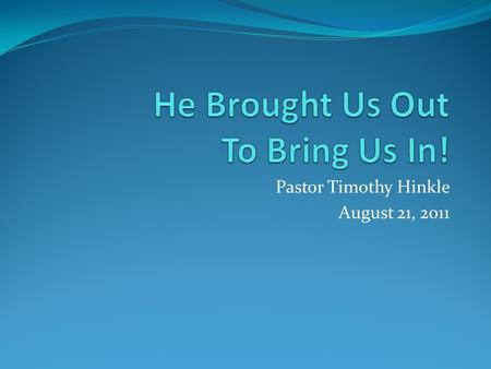 Pastor Timothy Hinkle August 21, 2011. He Called Us Out! Exodus 14:21-31 21 Then Moses stretched out his hand over the sea; and the LORD caused the sea.