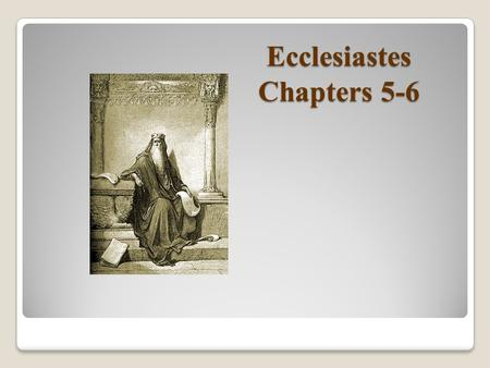 Ecclesiastes Chapters 5-6. Bible Books Part of the Wisdom Literature Proverbs (collection of pithy sayings) Proverbs (collection of pithy sayings) Ecclesiastes.
