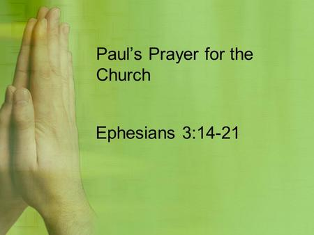 Paul's Prayer for the Church Ephesians 3:14-21. God Powered (GF) Jesus Indwelled(JI) Spirit Filled(SF)