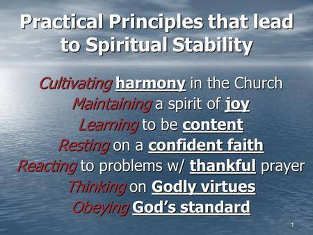 1 Practical Principles that lead to Spiritual Stability Cultivating harmony in the Church Maintaining a spirit of joy Learning to be content Resting on.