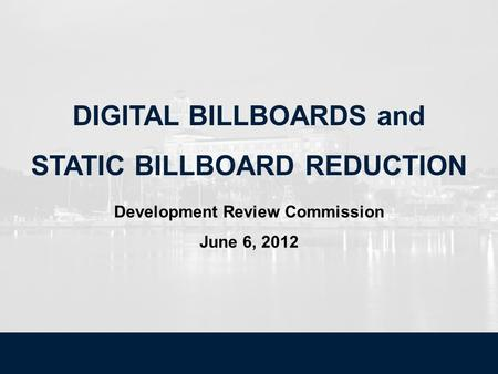 DIGITAL BILLBOARDS and STATIC BILLBOARD REDUCTION Development Review Commission June 6, 2012.