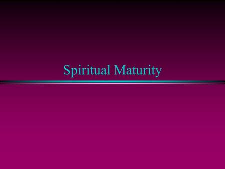 "Spiritual Maturity. Authentic Spirituality Is: l ""Putting ASIDE"" Col. 3:5-11 l ""Put ON"" Col. 3:12-17 John 10:10 (NASB-U) I came that they may have life,"