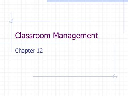 Classroom Management Chapter 12. Why is classroom management important? Effective classroom management correlates with high achievement. It increases.