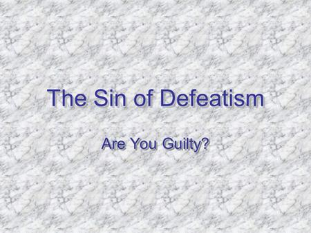 The Sin of Defeatism Are You Guilty?. The Sin of Defeatism Defeatism is accepting defeat, before and without a fight. We are to fight the good fight.