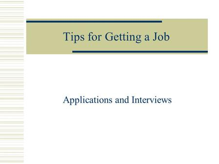Applications and Interviews Tips for Getting a Job.