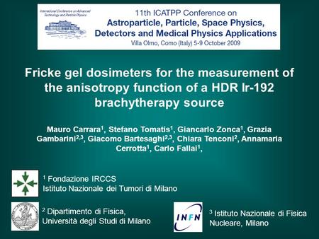 Fricke gel dosimeters for the measurement of the anisotropy function of a HDR Ir-192 brachytherapy source Mauro Carrara 1, Stefano Tomatis 1, Giancarlo.
