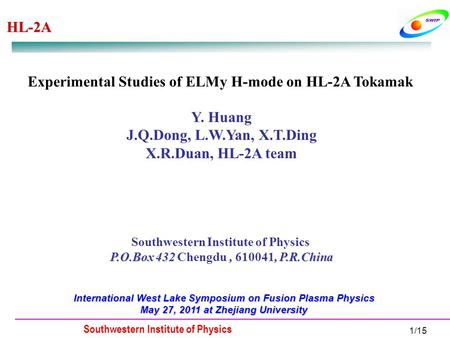 HL-2A Southwestern Institute of Physics 1/15 Experimental Studies of ELMy H-mode on HL-2A Tokamak Y. Huang J.Q.Dong, L.W.Yan, X.T.Ding X.R.Duan, HL-2A.