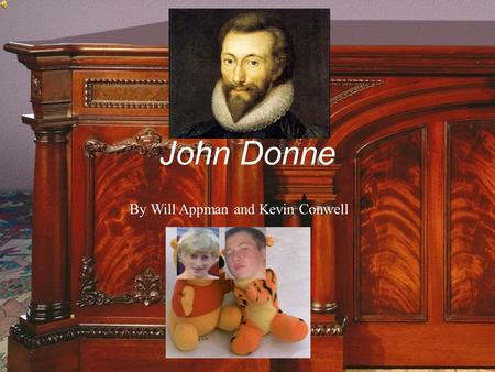 John Donne By Will Appman and Kevin Conwell Early Life of Donne (1572-1631) Born in London in 1572 Roman Catholic Faith Studied at Oxford University.