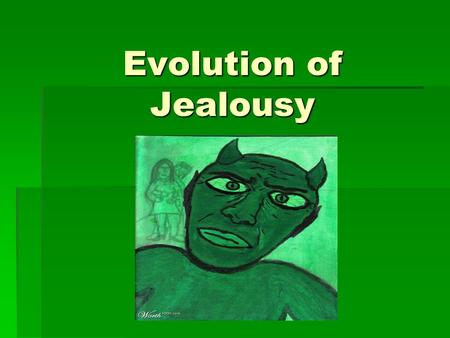 Evolution of Jealousy. What is Jealousy?  We've all experienced it …  Powerful and painful  An emotional state that is aroused by a perceived threat.