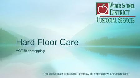 Hard Floor Care VCT floor stripping This presentation is available for review at: