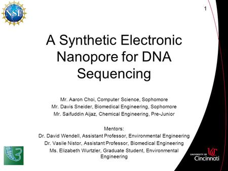 A Synthetic Electronic Nanopore for DNA Sequencing Mr. Aaron Choi, Computer Science, Sophomore Mr. Davis Sneider, Biomedical Engineering, Sophomore Mr.