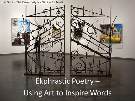 Jim Dine – The Crommelynck Gate with Tools Ekphrastic Poetry – Using Art to Inspire Words.