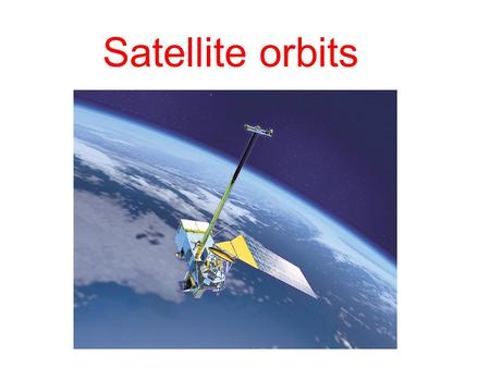 Satellite orbits. Satellites and their orbits GEO LEO Special orbits (e.g., L 1 ) Satellite sensor types Whiskbroom Pushbroom Pixel size calculation.