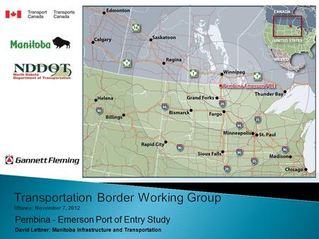 Pembina - Emerson Port of Entry Study David Lettner: Manitoba Infrastructure and Transportation.