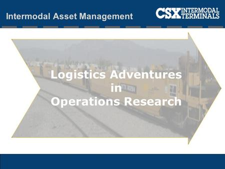 Logistics Adventures in Operations Research Intermodal Asset Management.
