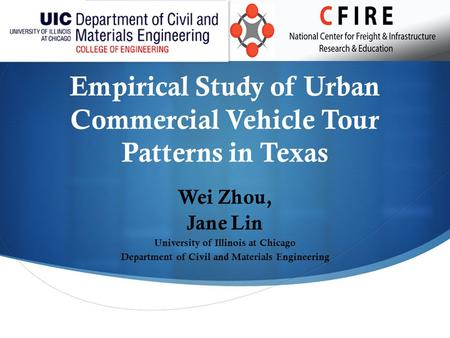 Empirical Study of Urban Commercial Vehicle Tour Patterns in Texas Wei Zhou, Jane Lin University of Illinois at Chicago Department of Civil and Materials.