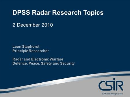 DPSS Radar Research Topics 2 December 2010 Leon Staphorst Principle Researcher Radar and Electronic Warfare Defence, Peace, Safety and Security.