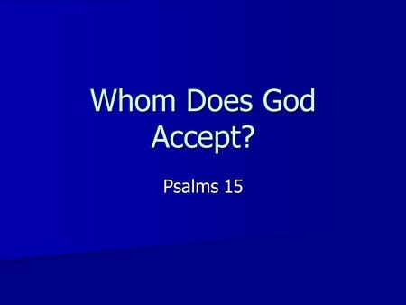 Whom Does God Accept? Psalms 15.