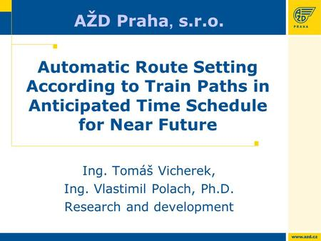 Ing. Tomáš Vicherek, Ing. Vlastimil Polach, Ph.D. Research and development Automatic Route Setting According to Train Paths in Anticipated Time Schedule.