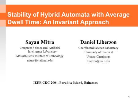 1 Stability of Hybrid Automata with Average Dwell Time: An Invariant Approach Daniel Liberzon Coordinated Science Laboratory University of Illinois at.