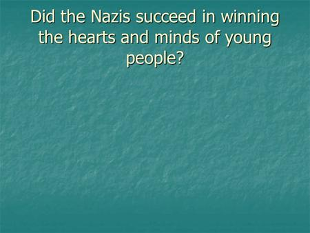 Did the Nazis succeed in winning the hearts and minds of young people?