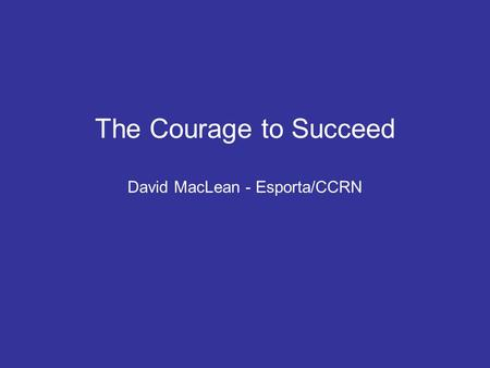 The Courage to Succeed David MacLean - Esporta/CCRN.