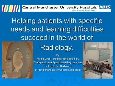 Helping patients with specific needs and learning difficulties succeed in the world of Radiology. By Nicola Voos – Health Play Specialist, Therapeutic.