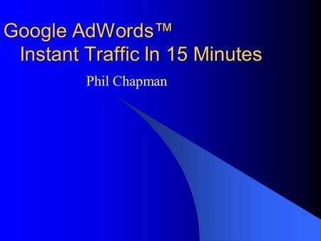 Google AdWords™ Instant Traffic In 15 Minutes Phil Chapman.