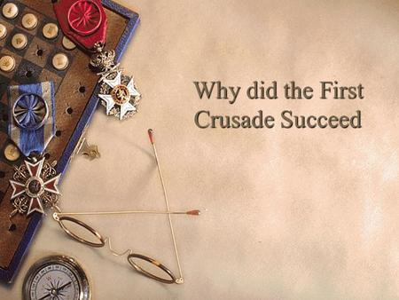 Why did the First Crusade Succeed Reasons for Success.