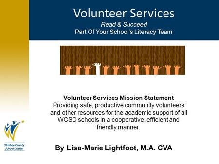 Volunteer Services Read & Succeed Part Of Your School's Literacy Team Volunteer Services Mission Statement Providing safe, productive community volunteers.