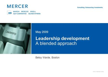 Www.mercer.com Leadership development A blended approach May 2009 Delete this text box to display the color square; you may also insert an image or client.
